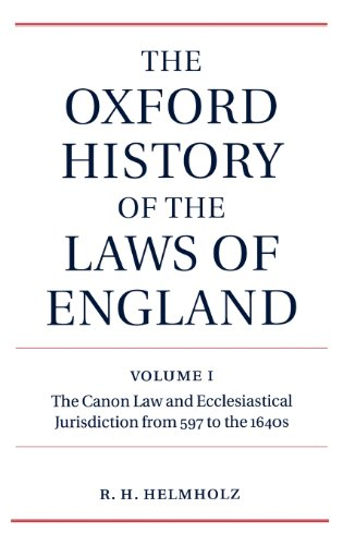 The Oxford History of the Laws of England: Volume I: The Canon Law and Ecclesiastical Jurisdiction from 597 to the 1640s
