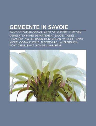 Gemeente in Savoie: Saint-Colomban-des-Villards, Val-d'Isère, Lijst van gemeenten in het departement Savoie, Tignes, Chambéry, Aix-les-Bains (Dutch Edition)
