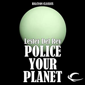 Police Your Planet | [Lester del Rey]