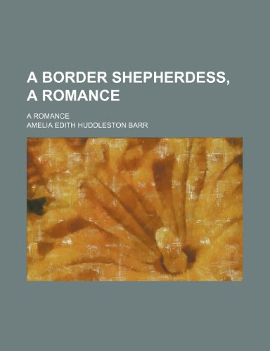 A Border Shepherdess, a Romance; A Romance