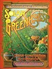 The Food and Heat Producing Solar Greenhouse: Design, Construction, Operation