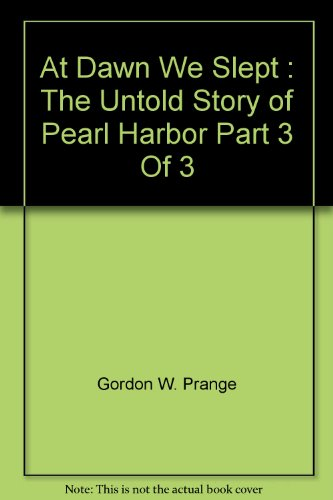 At Dawn We Slept : The Untold Story Of Pearl Harbor Part 3 Of 3