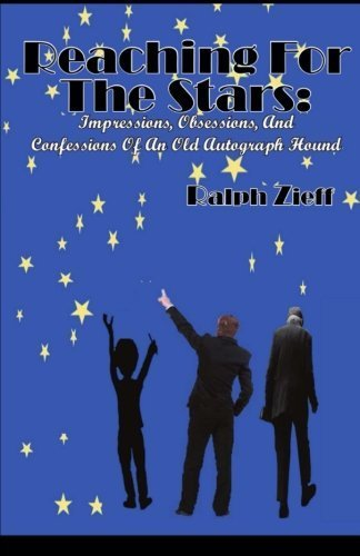 Reaching For The Stars: Impressions, Obsessions and Confessions of an Old Autograph Hound by Ralph Zieff (2015-10-30)