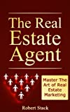 img - for The Real Estate Agent: Master The Art of Real Estate Marketing (Realtors Book 1) book / textbook / text book