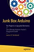 Junk Box Arduino: Ten Projects in Upcycled Electronics