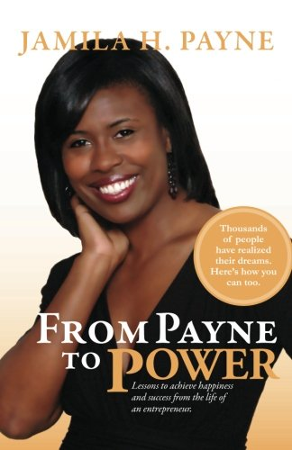 From Payne to Power: Lessons to achieve happiness and success from the life of an entrepreneur.