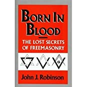Born in Blood: The Lost Secrets of Freemasonry (Hardcover): -John J. Robinson-: Amazon.com: Books