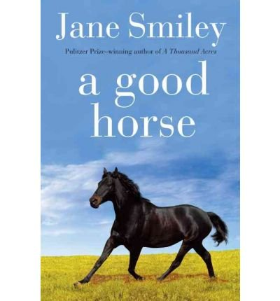 [ { A GOOD HORSE } ] by Smiley, Jane (AUTHOR) Oct-26-2010 [ Hardcover ] (A Good Horse Author Smiley Jane compare prices)