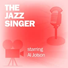The Jazz Singer: Classic Movies on the Radio  by Lux Radio Theatre Narrated by Al Jolson