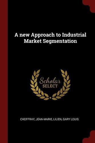 A new Approach to Industrial Market Segmentation [Choffray, Jean-Marie - Lilien, Gary Louis] (Tapa Blanda)