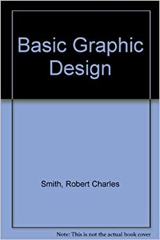 Basic Graphic Design: Robert Charles Smith: 9780130658142