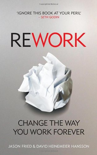Rework: Change The Way You Work Forever: Jason Fried, David Heinemeier Hansson: 9780091929787: Amazon.com: Books