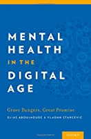 Mental Health in the Digital Age: Grave Dangers, Great Promise Front Cover
