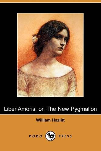 Liber Amoris; Or, the New Pygmalion (Dodo Press)