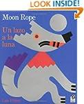 Un Lazo a la Luna/Moon Rope: Una Leye...