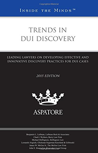 trends-in-dui-discovery-2015-leading-lawyers-on-developing-effective-and-innovative-discovery-practi