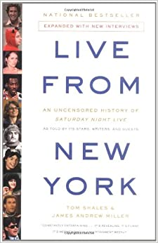 Live From New York: An Uncensored History of Saturday Night Live, as Told By Its Stars, Writers and Guests by Tom Shales and James Andrew Miller