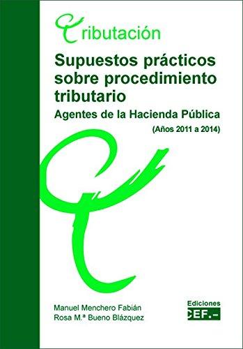 Supuestos prácticos sobre procedimiento tributario (agentes de la Hacienda Pública, años 2011-2014)