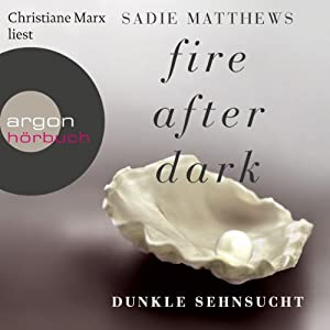 Dunkle Sehnsucht (Fire after Dark 1) Hörbuch