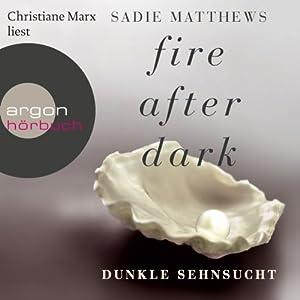 Dunkle Sehnsucht (Fire after Dark 1) Hörbuch