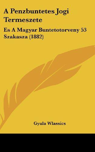 A Penzbuntetes Jogi Termeszete: Es a Magyar Buntetotorveny 53 Szakasza (1882)