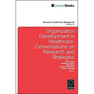 Organization Development in Healthcare: Conversations on Research and Strategies (Advances in Health Care Management)