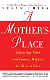 A Mothers Place Choosing Work & Family Without Guilt or Blame (Paperback, 1999)