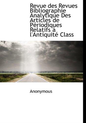 Revue des Revues Bibliographie Analytique Des Articles de Périodiques Relatifs à l'Antiquité Class