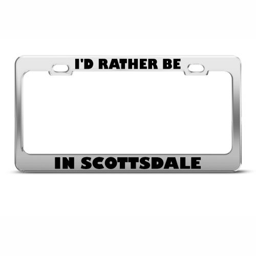 I'd Rather Be In Scottsdale Metal License Plate Frame Tag Holder