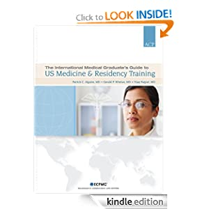 The International Medical Graduate's Guide to Us Medicine and Residency Training Patrick C. Alguire, Gerald P. Whelan and Vijay Rajput