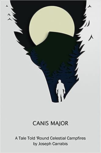 Canis Major (A Tale Told 'Round Celestial Campfires), by Joseph carrabis