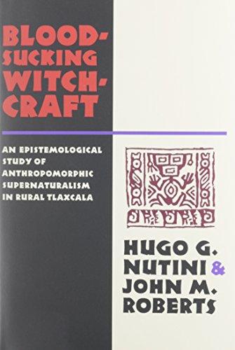 Bloodsucking Witchcraft: An Epistemological Study of Anthropomorphic Supernaturalism in Rural Tlaxcala