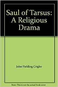 Saul Of Tarsus A Religious Drama John Fielding Crigler Amazon Books