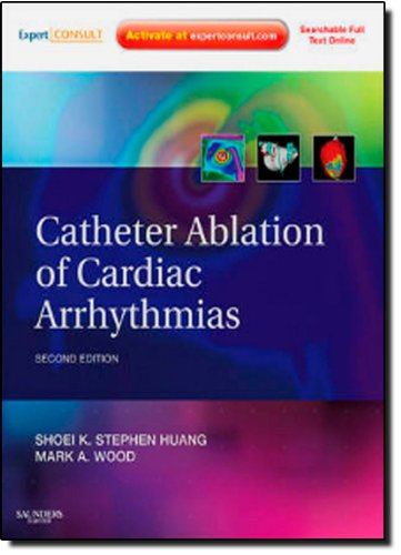 Catheter Ablation of Cardiac Arrhythmias: Expert Consult - Online and Print, 2nd Edition
