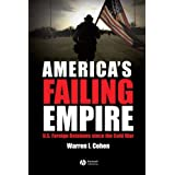 America's Failing Empire: U.S. Foreign Relations Since the Cold War ~ Warren I. Cohen