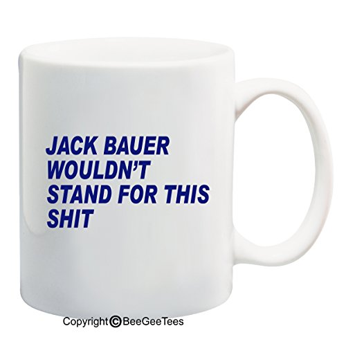 Jack Bauer Wouldn'T Stand For This - 15 Oz Funny Mug By Beegeetees 00024