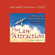 Ask and It Is Given, Volume 1: The Law of Attraction (       UNABRIDGED) by Esther Hicks, Jerry Hicks Narrated by Jerry Hicks