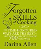 Darina Allen Forgotten Skills of Cooking: The time-honoured ways are the best - over 700 recipes show you why