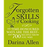 Forgotten Skills of Cooking: The time-honoured ways are the best - over 700 recipes show you whyby Darina Allen