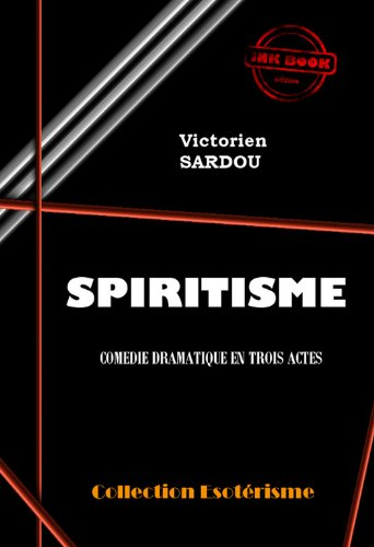 Couverture du livre Spiritisme: Comédie Dramatique en trois actes