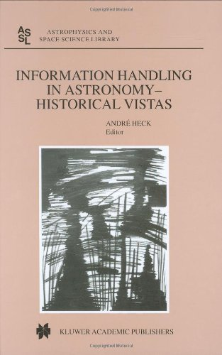 Information Handling In Astronomy - Historical Vistas (Astrophysics And Space Science Library)