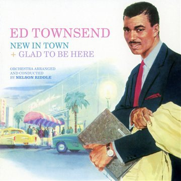 Ed Townsend. New in Town + Glad to Be Here. Orchestra arranged and conducted by Nelson Riddle.