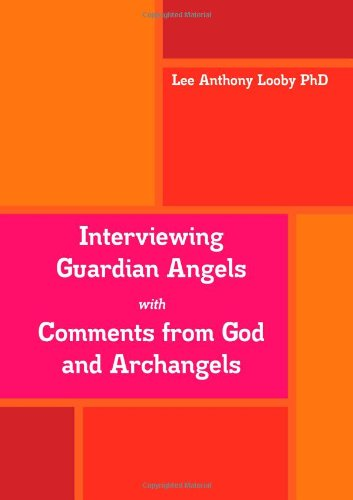Interviewing Guardian Angels with Comments from God and Archangels