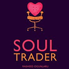 Soul Trader: Putting the Heart Back into Your Business (       UNABRIDGED) by Rasheed Ogunlaru Narrated by Glen McCready