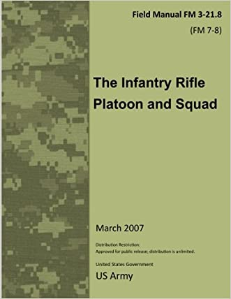 Field Manual FM 3-21.8 (FM 7-8) The Infantry Rifle Platoon and Squad  March 2007 written by United States Government US Army