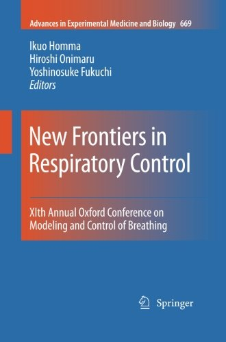 New Frontiers In Respiratory Control: Xith Annual Oxford Conference On Modeling And Control Of Breathing (Advances In Experimental Medicine And Biology) (Volume 669)