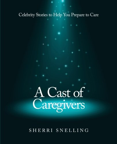 A Cast Of Caregivers: Celebrity Stories To Help You Prepare To Care front-228539