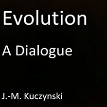 Evolution: A Dialogue | Livre audio Auteur(s) : J.-M. Kuczynski Narrateur(s) : J.-M. Kuczynski
