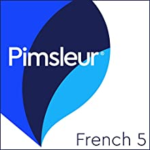 French Level 5: Learn to Speak and Understand French with Pimsleur Language Programs Speech by  Pimsleur Narrated by  Pimsleur