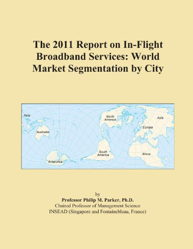 The 2011 Report on In-Flight Broadband Services: World Market Segmentation by City